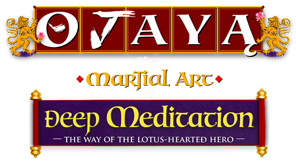 OJAYA - the Martial Art of Deep Meditation - the Way of the Lotus-Hearted Hero