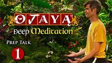Prep Talk 1, OJAYA Deep Meditation Course